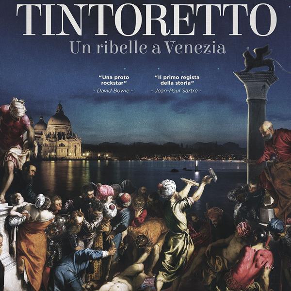 Tintoretto. Un ribelle a Venezia – Il docu-film sul genio furioso che ha cambiato la storia dell'Arte